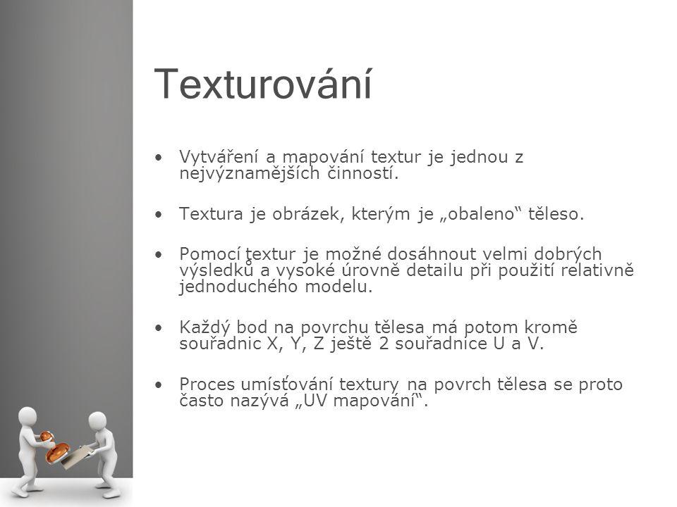 """Texturování Vytváření a mapování textur je jednou z nejvýznamějších činností. Textura je obrázek, kterým je """"obaleno těleso."""