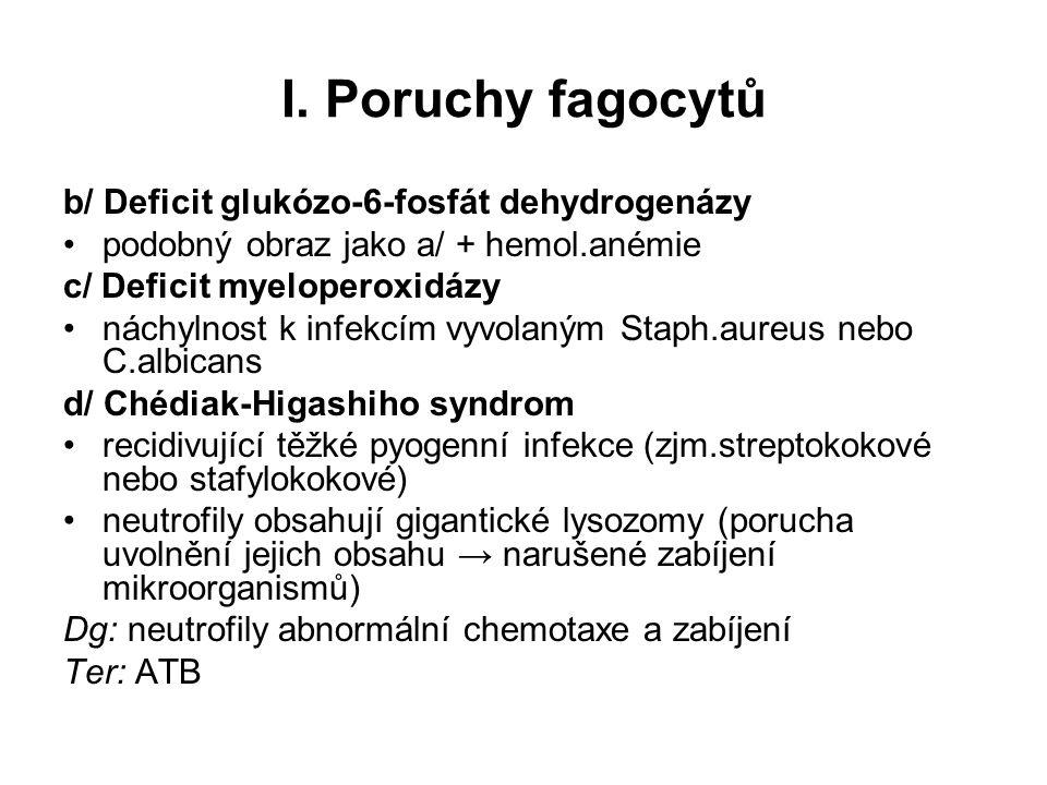 I. Poruchy fagocytů b/ Deficit glukózo-6-fosfát dehydrogenázy