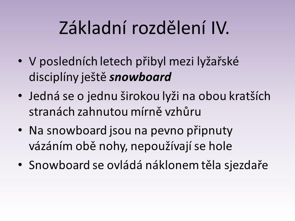 Základní rozdělení IV. V posledních letech přibyl mezi lyžařské disciplíny ještě snowboard.