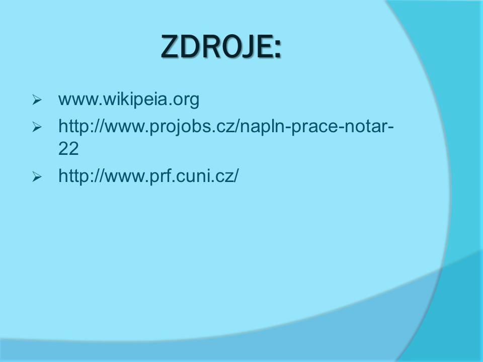 ZDROJE: www.wikipeia.org http://www.projobs.cz/napln-prace-notar-22