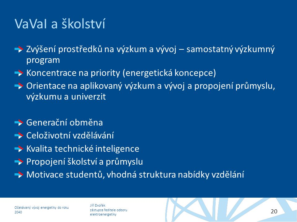 VaVaI a školství Zvýšení prostředků na výzkum a vývoj – samostatný výzkumný program. Koncentrace na priority (energetická koncepce)