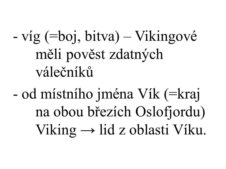 víg (=boj, bitva) – Vikingové měli pověst zdatných válečníků