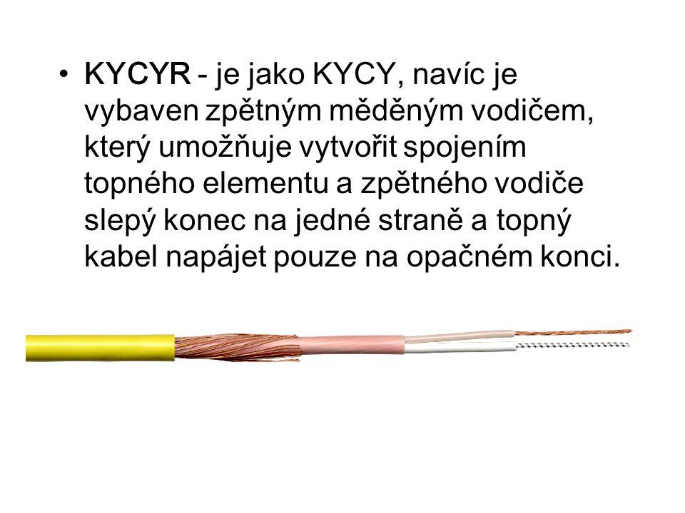 KYCYR - je jako KYCY, navíc je vybaven zpětným měděným vodičem, který umožňuje vytvořit spojením topného elementu a zpětného vodiče slepý konec na jedné straně a topný kabel napájet pouze na opačném konci.