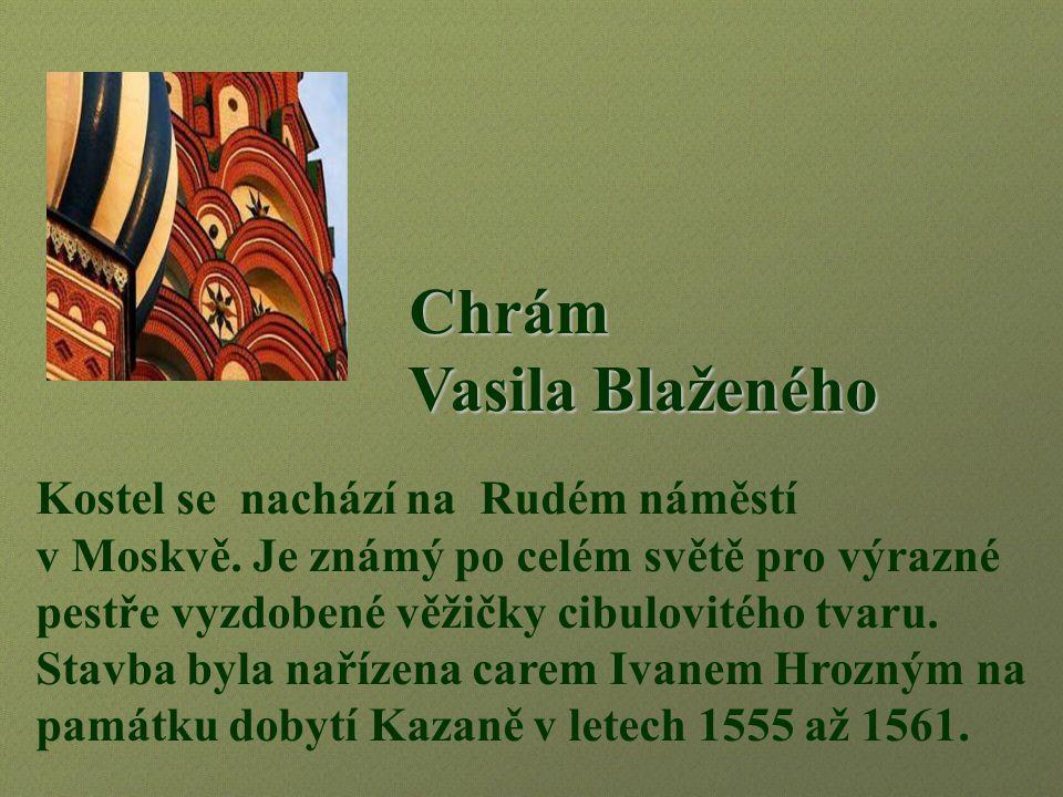 Chrám Vasila Blaženého Kostel se nachází na Rudém náměstí