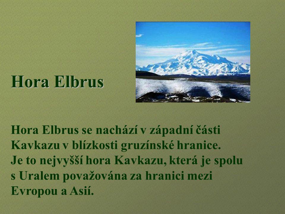 Hora Elbrus Hora Elbrus se nachází v západní části Kavkazu v blízkosti gruzínské hranice. Je to nejvyšší hora Kavkazu, která je spolu.