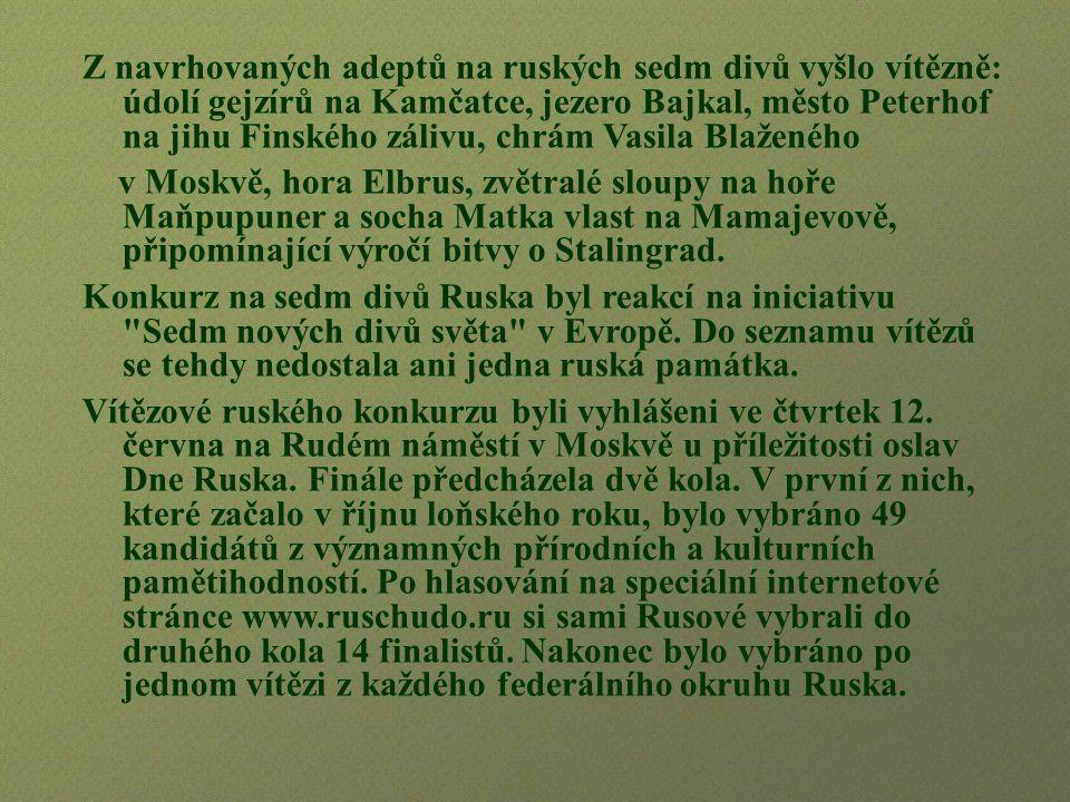 Z navrhovaných adeptů na ruských sedm divů vyšlo vítězně: údolí gejzírů na Kamčatce, jezero Bajkal, město Peterhof na jihu Finského zálivu, chrám Vasila Blaženého