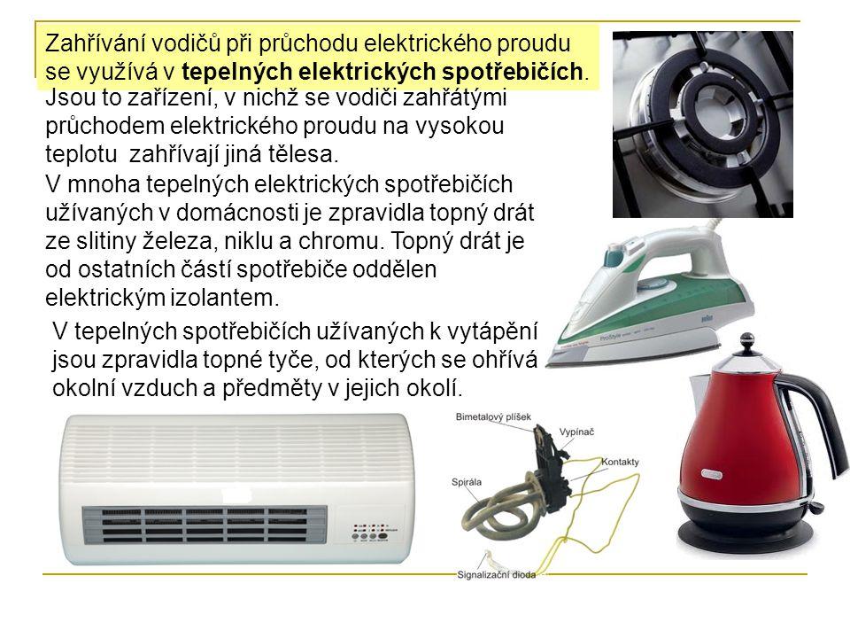 Zahřívání vodičů při průchodu elektrického proudu se využívá v tepelných elektrických spotřebičích.