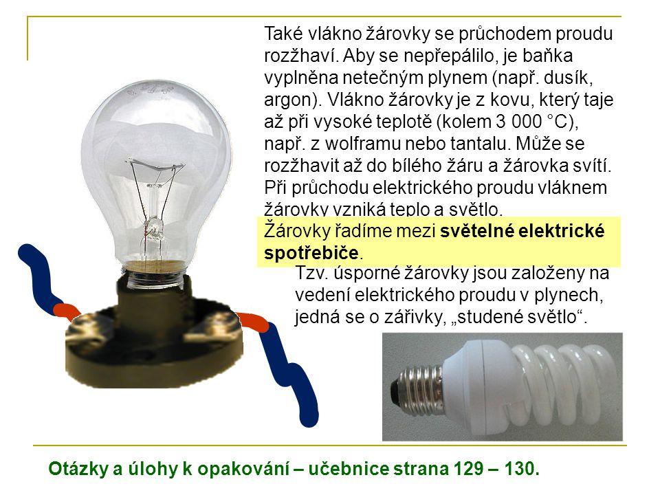Také vlákno žárovky se průchodem proudu rozžhaví