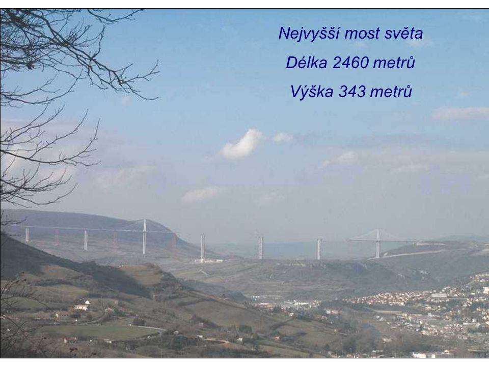 Nejvyšší most světa Délka 2460 metrů Výška 343 metrů
