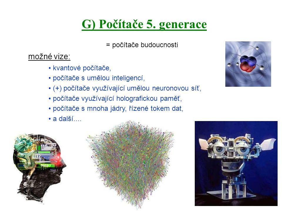 G) Počítače 5. generace možné vize: = počítače budoucnosti