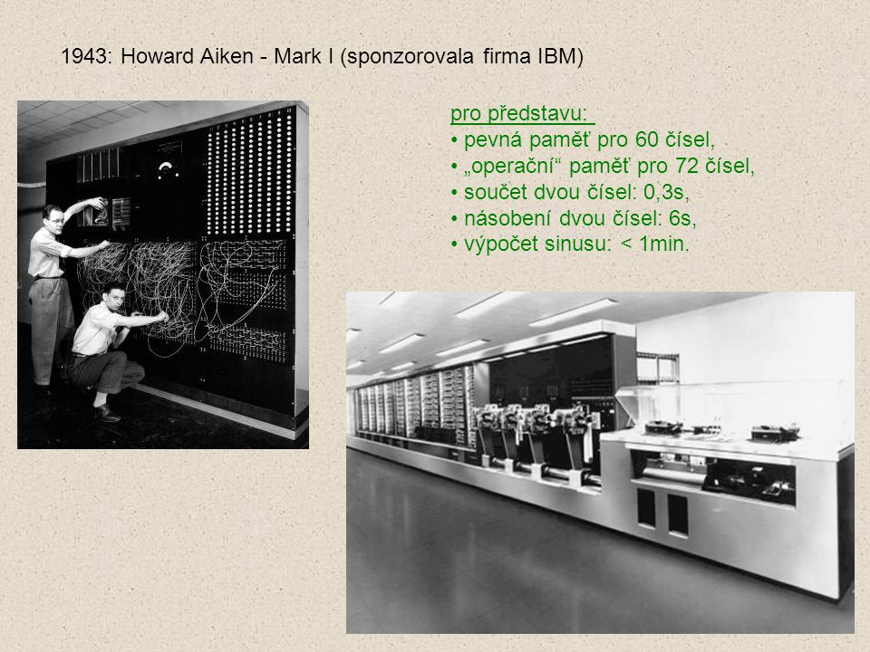 1943: Howard Aiken - Mark I (sponzorovala firma IBM)