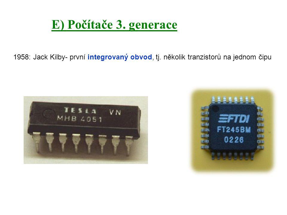 E) Počítače 3. generace 1958: Jack Kilby- první integrovaný obvod, tj.