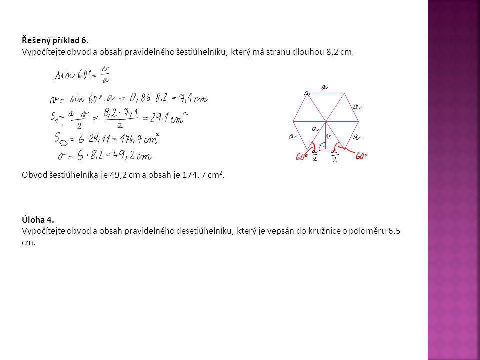 Řešený příklad 6. Vypočítejte obvod a obsah pravidelného šestiúhelníku, který má stranu dlouhou 8,2 cm.