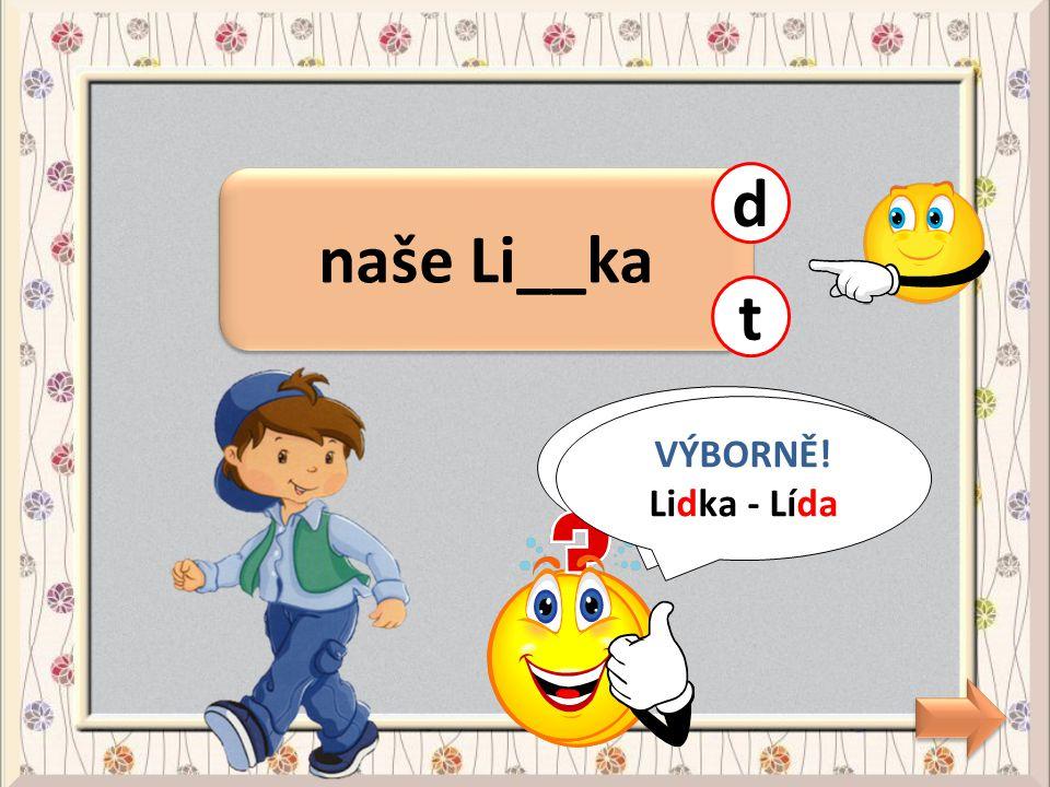 naše Li__ka d t CHYBA! Lidka - Lída VÝBORNĚ! Lidka - Lída