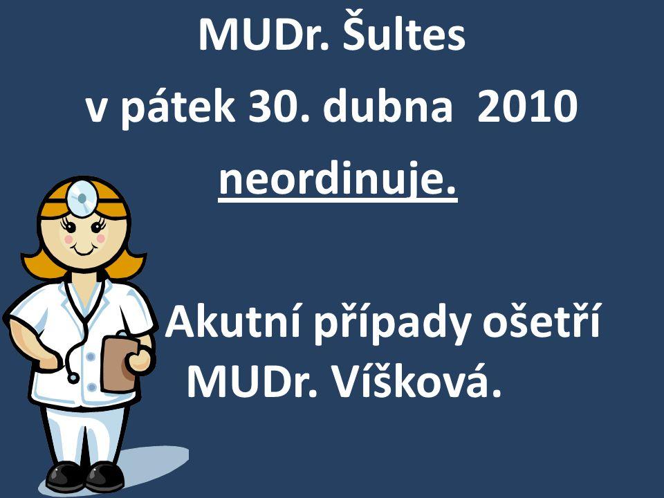 MUDr. Šultes v pátek 30. dubna 2010 neordinuje