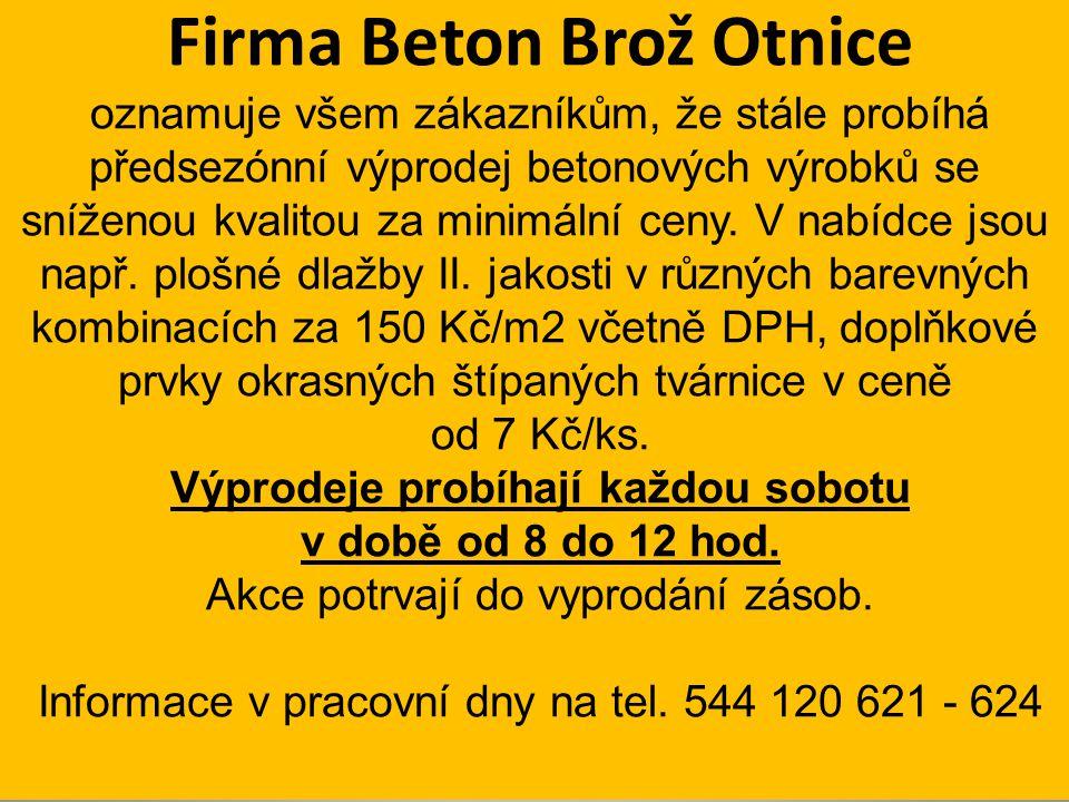 Firma Beton Brož Otnice Výprodeje probíhají každou sobotu