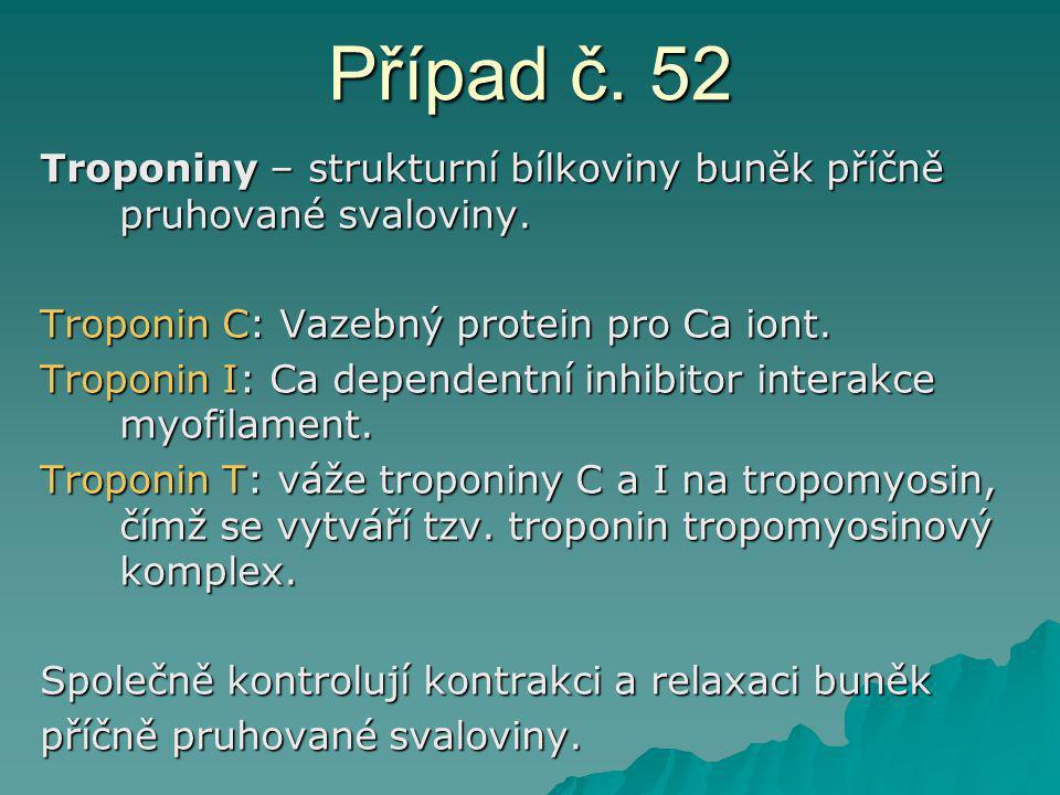 Případ č. 52 Troponiny – strukturní bílkoviny buněk příčně pruhované svaloviny. Troponin C: Vazebný protein pro Ca iont.