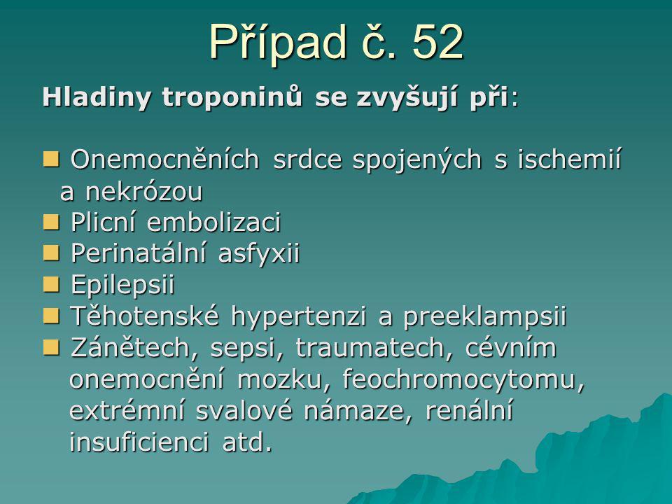 Případ č. 52 Hladiny troponinů se zvyšují při: