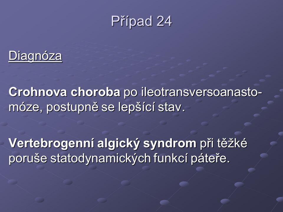 Případ 24 Diagnóza. Crohnova choroba po ileotransversoanasto-móze, postupně se lepšící stav.