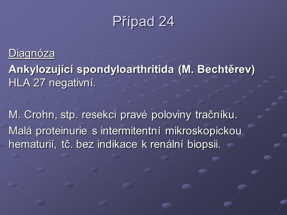Případ 24 Diagnóza. Ankylozující spondyloarthritida (M. Bechtěrev) HLA 27 negativní. M. Crohn, stp. resekci pravé poloviny tračníku.
