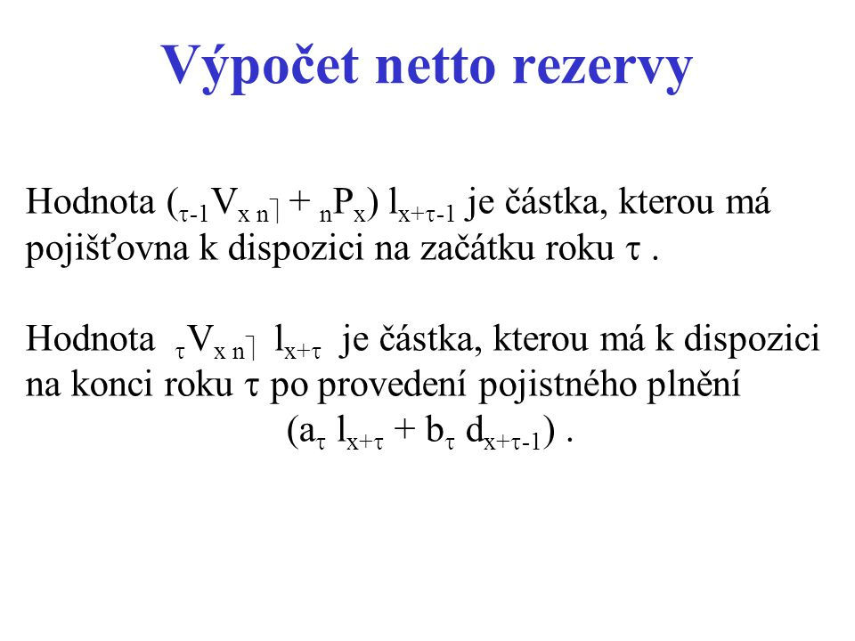 Výpočet netto rezervy Hodnota (-1Vx n + nPx) lx+-1 je částka, kterou má pojišťovna k dispozici na začátku roku  .