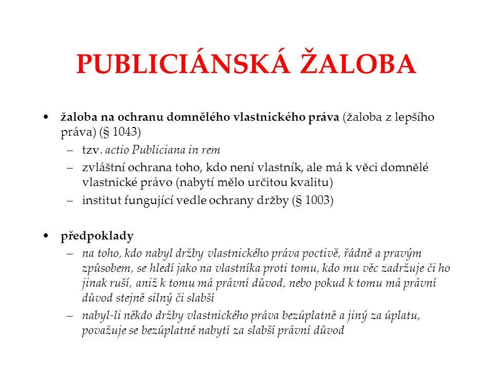 PUBLICIÁNSKÁ ŽALOBA žaloba na ochranu domnělého vlastnického práva (žaloba z lepšího práva) (§ 1043)