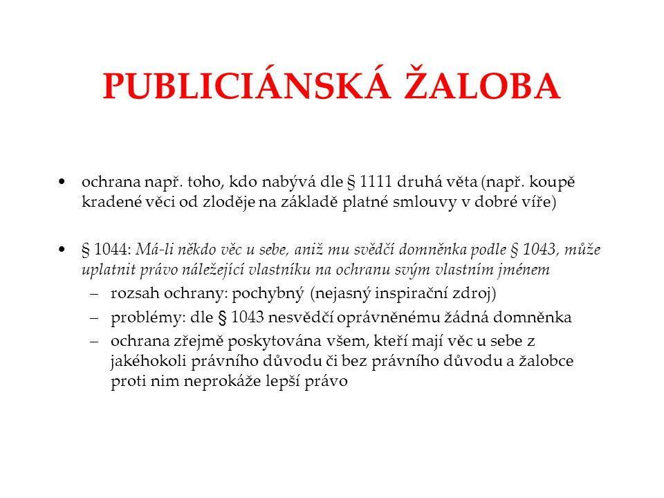 PUBLICIÁNSKÁ ŽALOBA ochrana např. toho, kdo nabývá dle § 1111 druhá věta (např. koupě kradené věci od zloděje na základě platné smlouvy v dobré víře)