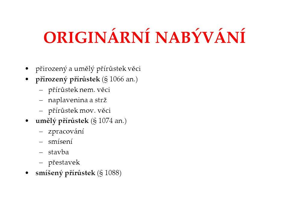 ORIGINÁRNÍ NABÝVÁNÍ přirozený a umělý přírůstek věci
