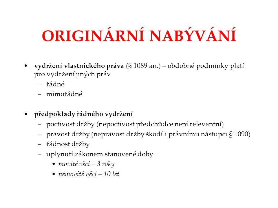 ORIGINÁRNÍ NABÝVÁNÍ vydržení vlastnického práva (§ 1089 an.) – obdobné podmínky platí pro vydržení jiných práv.