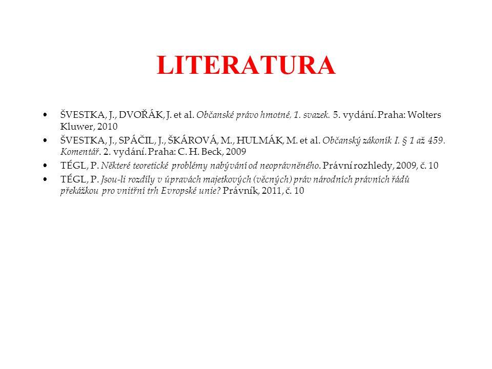 LITERATURA ŠVESTKA, J., DVOŘÁK, J. et al. Občanské právo hmotné, 1. svazek. 5. vydání. Praha: Wolters Kluwer, 2010.