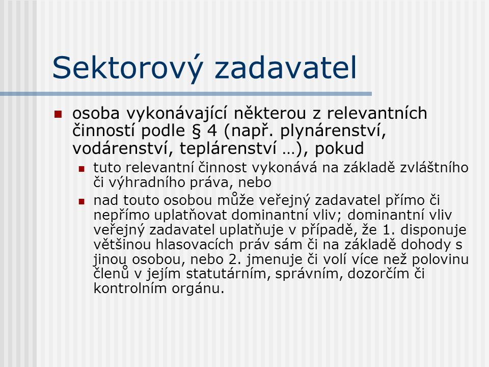 Sektorový zadavatel osoba vykonávající některou z relevantních činností podle § 4 (např. plynárenství, vodárenství, teplárenství …), pokud.
