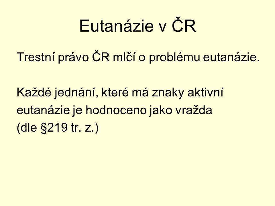 Eutanázie v ČR Trestní právo ČR mlčí o problému eutanázie.