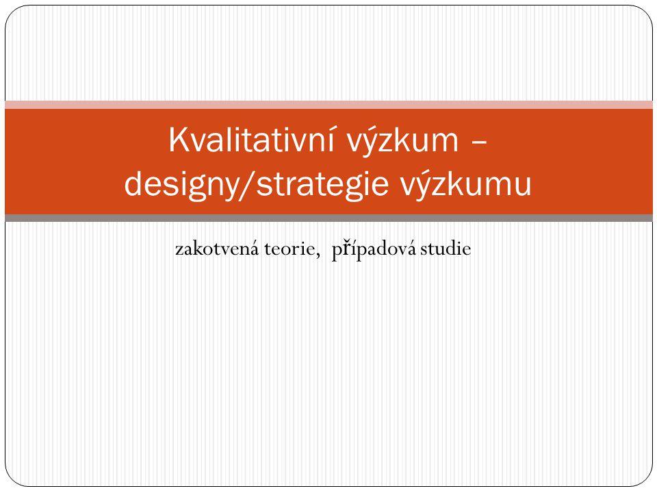 Kvalitativní výzkum – designy/strategie výzkumu
