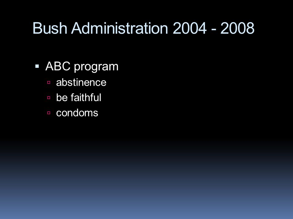 Bush Administration 2004 - 2008 ABC program abstinence be faithful