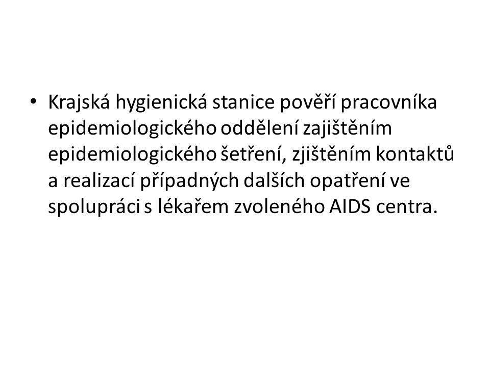 Krajská hygienická stanice pověří pracovníka epidemiologického oddělení zajištěním epidemiologického šetření, zjištěním kontaktů a realizací případných dalších opatření ve spolupráci s lékařem zvoleného AIDS centra.