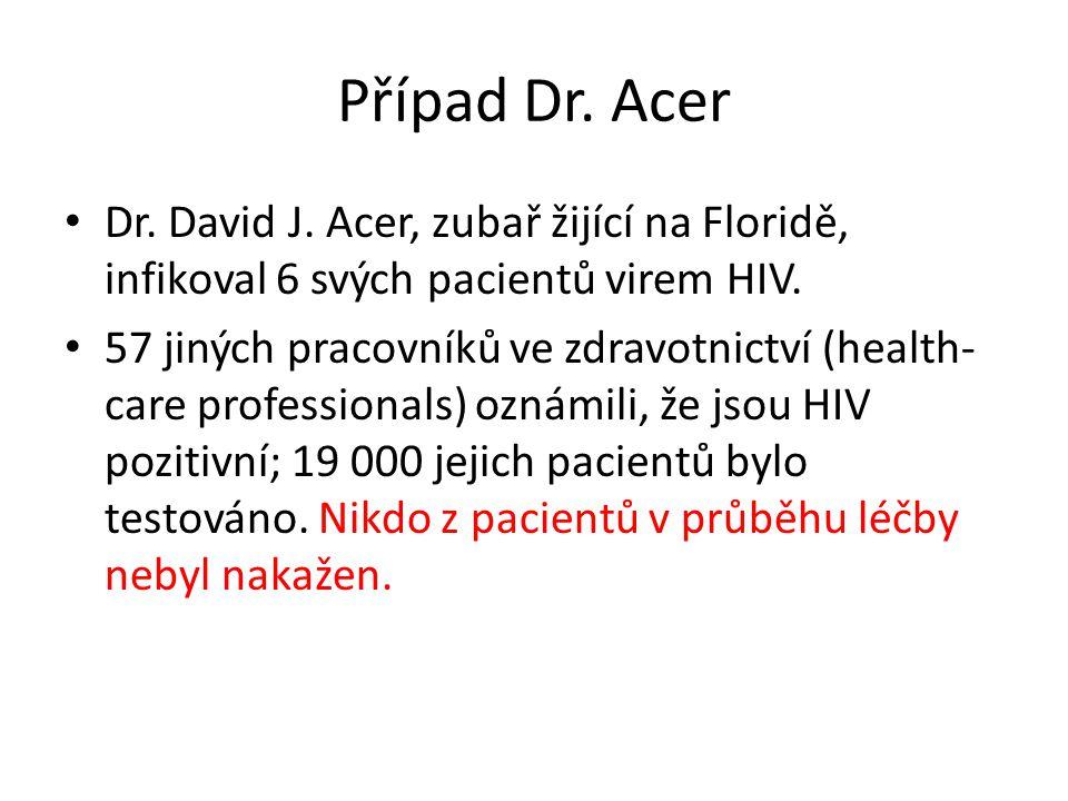 Případ Dr. Acer Dr. David J. Acer, zubař žijící na Floridě, infikoval 6 svých pacientů virem HIV.