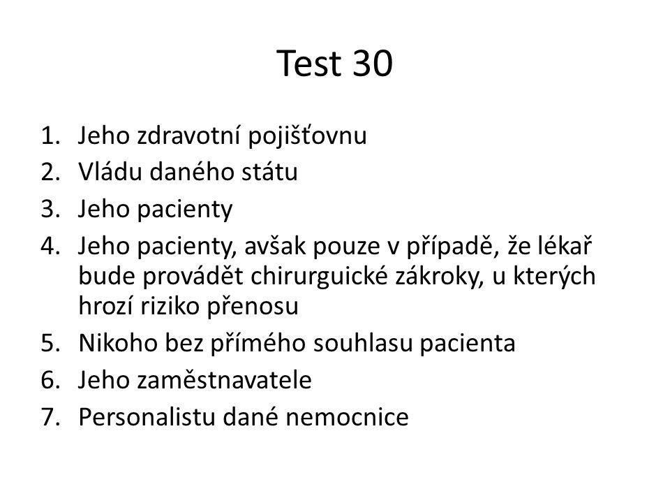 Test 30 Jeho zdravotní pojišťovnu Vládu daného státu Jeho pacienty