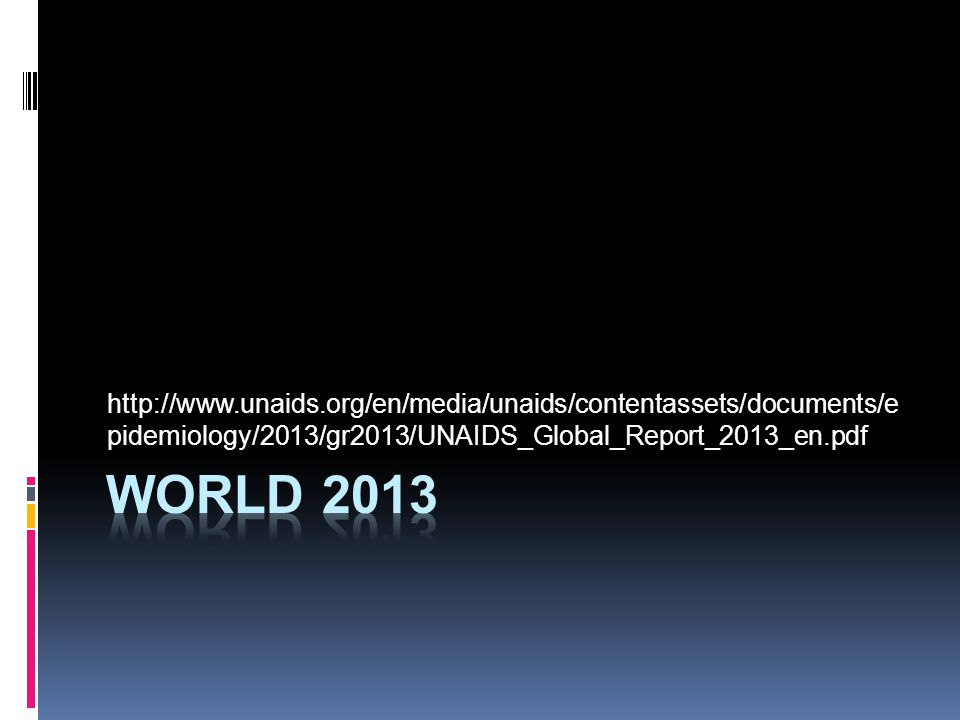 http://www.unaids.org/en/media/unaids/contentassets/documents/epidemiology/2013/gr2013/UNAIDS_Global_Report_2013_en.pdf