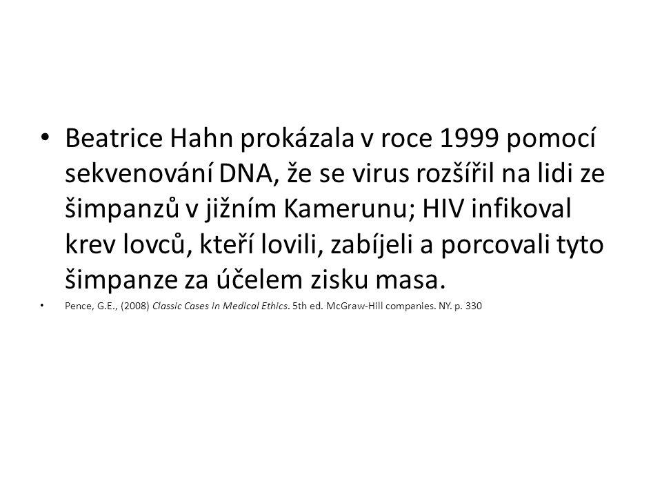 Beatrice Hahn prokázala v roce 1999 pomocí sekvenování DNA, že se virus rozšířil na lidi ze šimpanzů v jižním Kamerunu; HIV infikoval krev lovců, kteří lovili, zabíjeli a porcovali tyto šimpanze za účelem zisku masa.