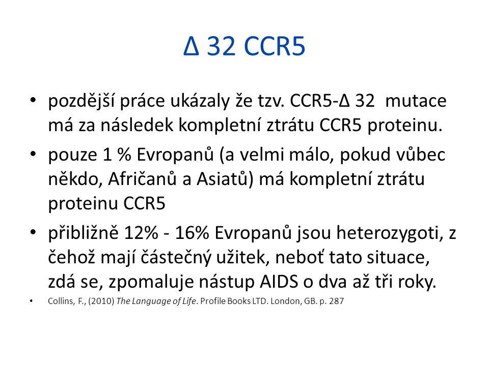 Δ 32 CCR5 pozdější práce ukázaly že tzv. CCR5-Δ 32 mutace má za následek kompletní ztrátu CCR5 proteinu.