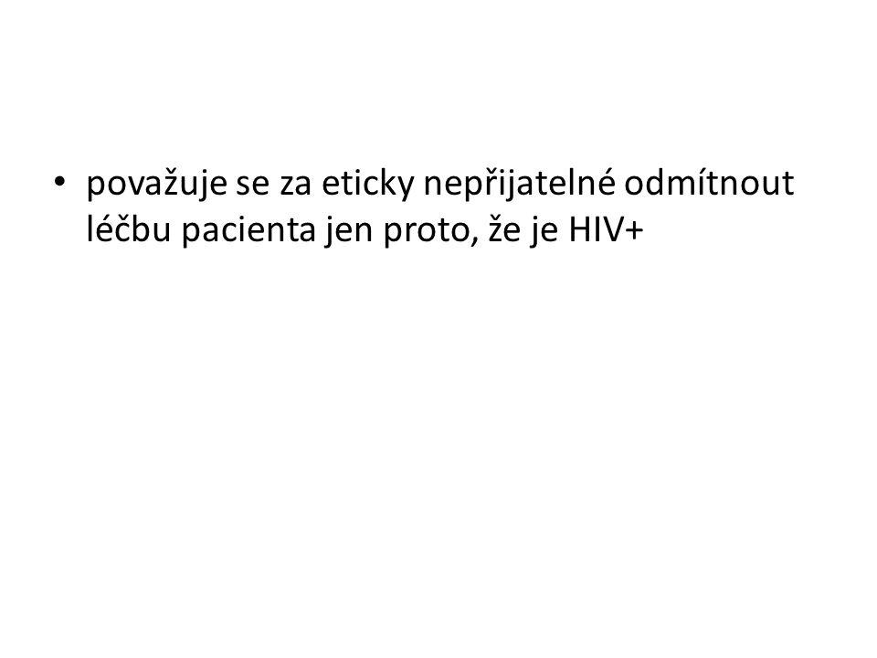 považuje se za eticky nepřijatelné odmítnout léčbu pacienta jen proto, že je HIV+