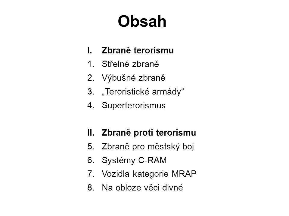 Obsah I. Zbraně terorismu 1. Střelné zbraně 2. Výbušné zbraně