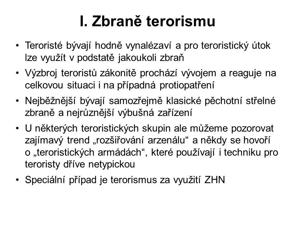 I. Zbraně terorismu Teroristé bývají hodně vynalézaví a pro teroristický útok lze využít v podstatě jakoukoli zbraň.