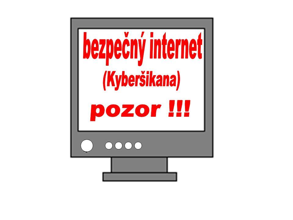 bezpečný internet (Kyberšikana) pozor !!!