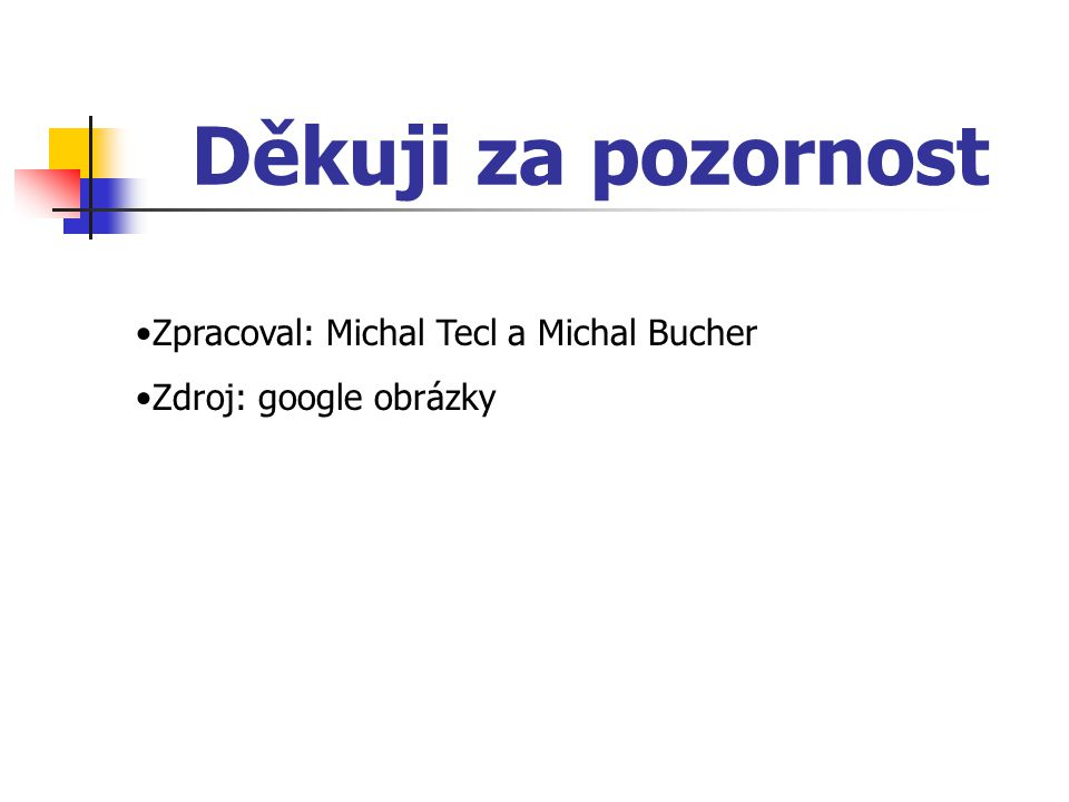 Děkuji za pozornost Zpracoval: Michal Tecl a Michal Bucher