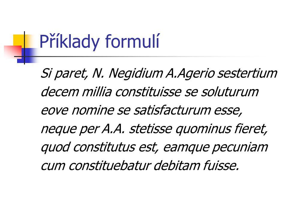 Příklady formulí Si paret, N. Negidium A.Agerio sestertium