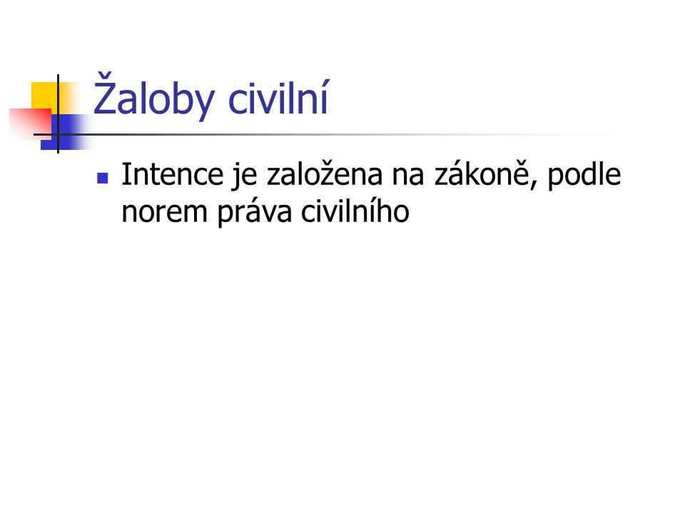 Žaloby civilní Intence je založena na zákoně, podle norem práva civilního