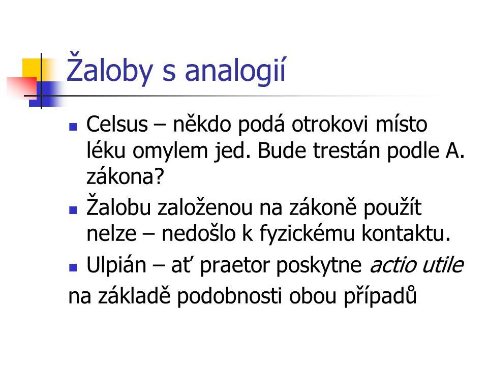 Žaloby s analogií Celsus – někdo podá otrokovi místo léku omylem jed. Bude trestán podle A. zákona