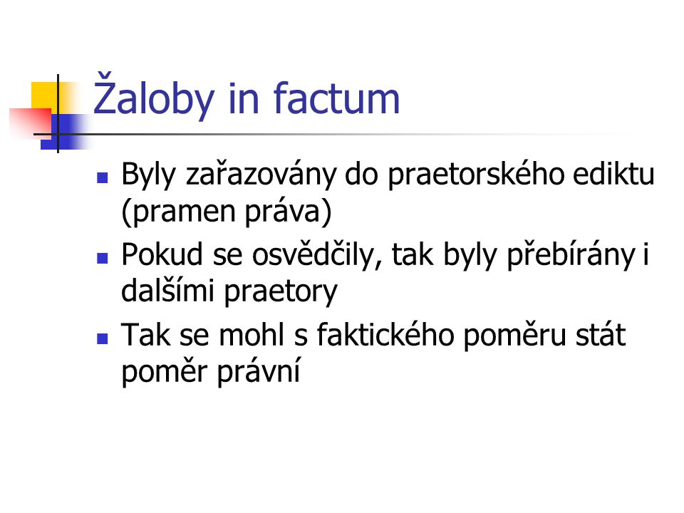 Žaloby in factum Byly zařazovány do praetorského ediktu (pramen práva)