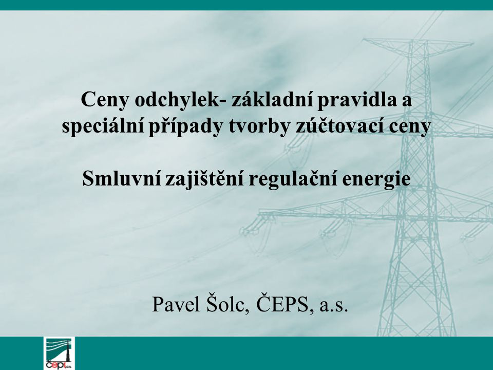 Ceny odchylek- základní pravidla a speciální případy tvorby zúčtovací ceny Smluvní zajištění regulační energie
